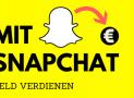 Wie du mit Snapchat Geld verdienen kannst